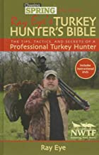 Chasing Spring Presents: Ray Eye's Turkey Hunter's Bible: The Tips, Tactics, and Secrets of a Professional Turkey Hunter (Chasing Springs Presents)