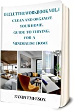 Declutter Workbook Vol. 1: Clean and Organize your Home; Guide to Tidying, and Minimalist Home
