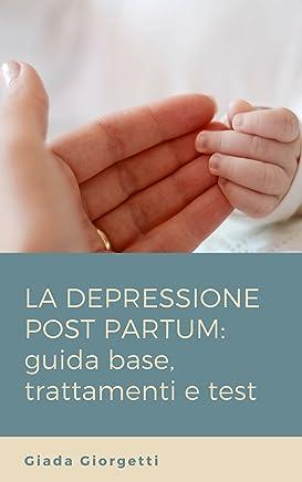 Depressione post partum: Guida base, trattamenti e test