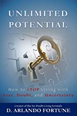 Unlimited Potential: How to STOP Living with Fear, Doubt, and Uncertainty (Unlimited Series Book 1) Kindle Edition