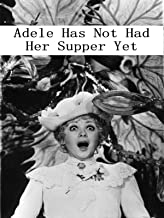Adele Has Not Had Her Supper Yet