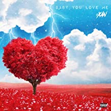 Baby You Love Me [Explicit]
