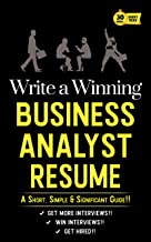 WRITE A WINNING BUSINESS ANALYST RESUME: A Short, Simple & Significant Guide!!