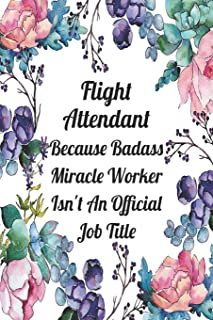 Flight Attendant Because Badass Miracle Worker Isn't An Official Job Title: Weekly Planner For Flight Attendant 12 Month F...