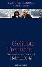 Geliebte Freundin: Meine geheimen Jahre mit Helmut Kohl (German Edition)