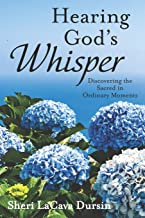 Hearing God's Whisper: Discovering the Sacred in Ordinary Moments