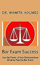 Bar Exam Success: Use the Power of Your Subconscious Mind to Pass the Bar Exam
