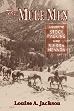 Mule Men, The: A History of Stock Paking in the Sierra Nevada
