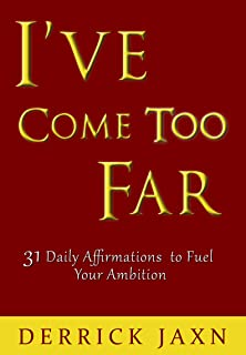I've Come Too Far: 31 Daily Affirmations to Fuel Your Ambition