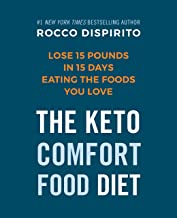 The Keto Comfort Food Diet: Lose 15 Pounds in 15 Days Eating the Foods You Love