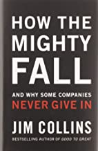 How The Mighty Fall: And Why Some Companies Never Give In (Good to Great, 4)