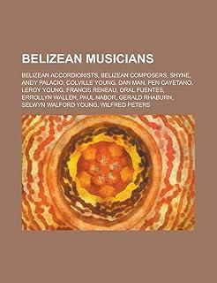 Belizean Musicians: Shyne, Andy Palacio, Colville Young, Dan Man, Pen Cayetano, Leroy Young, Oral Fuentes, Francis Reneau,...