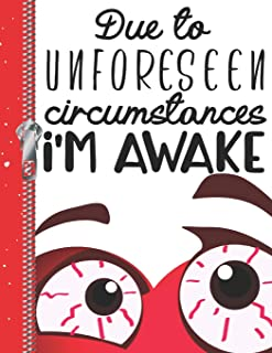 Due to Unforeseen Circumstances I'm Awake: Funny Eyeballs College Ruled Composition Writing Notebook