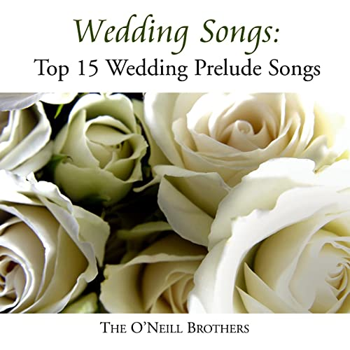 Wedding Prelude Songs.Wedding Songs Top 15 Wedding Prelude Songs By The O Neill