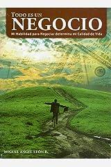 TODO ES UN NEGOCIO: Mi habilidad para negociar determina mi calidad de vida (Spanish Edition) Kindle Edition