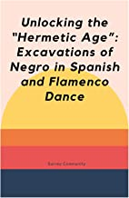 """Unlocking the """"Hermetic Age""""_ Excavations of Negro in Spanish and Flamenco Dance"""