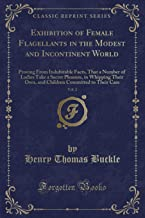Exhibition of Female Flagellants in the Modest and Incontinent World, Vol. 2: Proving from Indubitable Facts, That a Number of Ladies Take a Secret Pleasure, in Whipping Their Own, and Children Committed to Their Care (Classic Reprint)