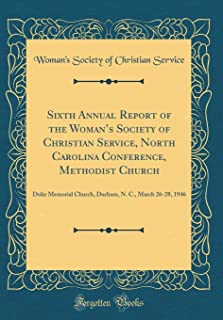 Sixth Annual Report of the Woman's Society of Christian Service, North Carolina Conference, Methodist Church: Duke Memorial Church, Durham, N. C., March 26-28, 1946 (Classic Reprint)