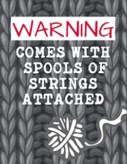 Warning Comes With Spools Of Strings Attached: Funny Knitting Graph Paper Notebook | 4:5 Ratio | 110 pages | Letter Format 8.5