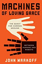 Machines of Loving Grace: The Quest for Common Ground Between Humans and Robots (English Edition)