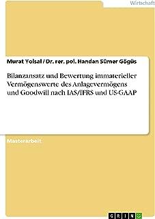 Bilanzansatz und Bewertung immaterieller Vermögenswerte des Anlagevermögens und Goodwill nach IAS/IFRS und US-GAAP (German Edition)