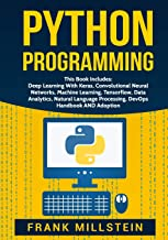 Python Programming: This Book Includes: Deep Learning With Keras, Convolutional Neural Networks, Machine Learning, Tensorflow, Data Analytics, Natural Language Processing, DevOps Handbook AND Adoption