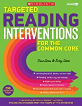 Targeted Reading Interventions for the Common Core: Grades K 3: Classroom-Tested Lessons That Help Struggling Students Meet the Rigors of the Standards