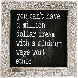Million Dollar Dream Minimum Wage Work Ethic 5 x 5 Inch Wood Framed Hanging Wall Plaque