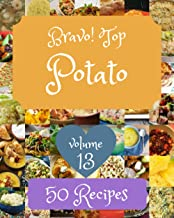 Bravo! Top 50 Potato Recipes Volume 13: The Potato Cookbook for All Things Sweet and Wonderful!