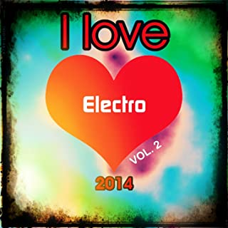 I love Electro 2014, Vol. 2 (Top 20 Hardstyle Bonce Extended Electro Swing House Edm Dance Club Hits for Dancefloor)