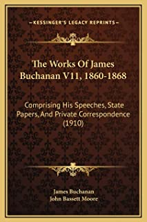 Works Of James Buchanan V11, 1860-1868: Comprising His Speeches, State Papers, And Private Correspondence (1910)
