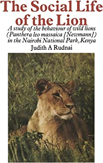 The Social Life of the Lion: A study of the behaviour of wild lions (Panthera leo massaica [Newmann]) in the Nairobi Natio...