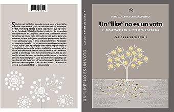 Un like no es un voto: Cómo ganar una campaña política (Spanish Edition)