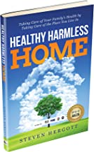 Healthy Harmless Home: Taking Care of Your Family's Health by Taking Care of the Place You Live In