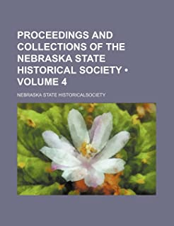 Proceedings and Collections of the Nebraska State Historical Society (Volume 4)