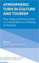 Atmospheric Turn in Culture and Tourism: Place, Design and Process Impacts on Customer Behaviour, Marketing and Branding (Advances in Culture, Tourism and Hospitality Research Book 16)