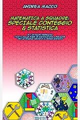 Matematica a Squadre: Speciale Conteggio & Statistica: 91 + 24 Nuovi Problemi Tratti dalle Gare di Matematica A Squadre per le Scuole Medie e il Primo Biennio (Italian Edition) Kindle Edition