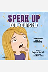 Speak Up For Yourself: A Story Teaching Children Self-Advocacy (Without Limits Book 7) Kindle Edition
