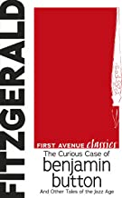The Curious Case of Benjamin Button: And Other Tales of the Jazz Age (First Avenue Classics ™)