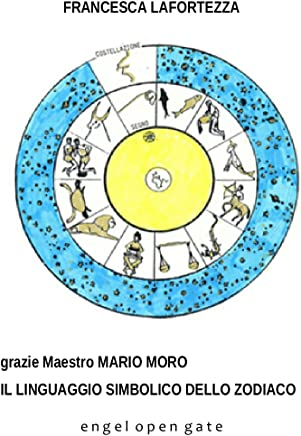Il Linguaggio Simbolico dello Zoodiaco: Libro illustrato (Engel Open Gate Vol. 14)