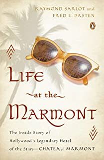 Life at the Marmont: The Inside Story of Hollywood's Legendary Hotel of the Stars--Chateau Marmont