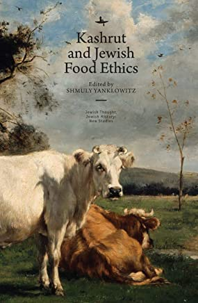 Kashrut and Jewish Food Ethics (Jewish Thought, Jewish History: New Studies)