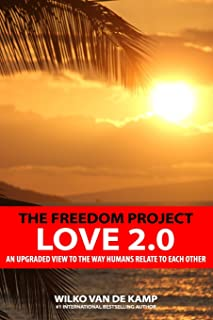 The Freedom Project - Love 2.0: An upgraded view to the way humans relate to each other