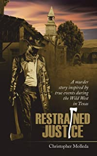 Restrained Justice: A Murder Story Inspired by True Events During the Wild West in Texas
