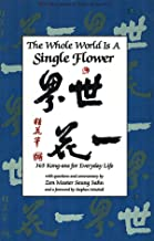 Whole World is a Single FLower: 365 Kong-ans for Everyday Life with Questions and Commentary by Zen Master Seung Sahn and a Forword by Stephen Mitchell