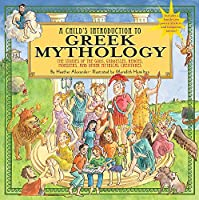 A Child's Introduction to Greek Mythology: The Stories of the Gods, Goddesses, Heroes, Monsters, and Other Mythical Creatures (A Child's Introduction Series)