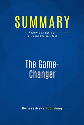 Summary: The Game-Changer: Review and Analysis of Lafley and Charan's Book