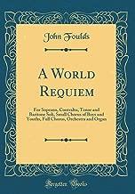 A World Requiem: For Soprano, Contralto, Tenor and Baritone Soli, Small Chorus of Boys and Youths, Full Chorus, Orchestra and Organ (Classic Reprint)