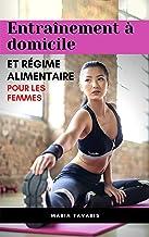Plan d'entraînement et régime alimentaire à domicile Pour les femmes: Formation pour les femmes à la maison: Exercices et ...