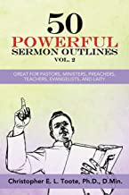 50 POWERFUL SERMON OUTLINES, VOL. 2: GREAT FOR PASTORS, MINISTERS, PREACHERS, TEACHERS, EVANGELISTS, AND LAITY (50 POWERFU...